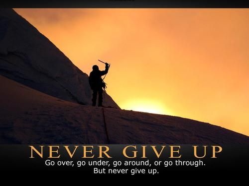 Remember never give up