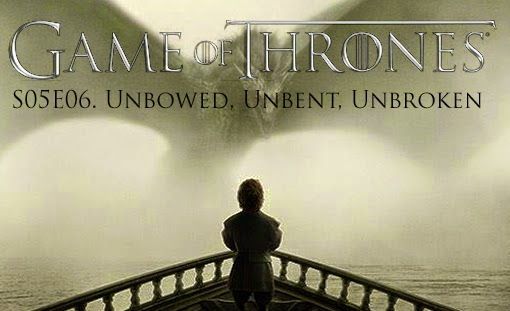 game-of-thrones_s05e06_unbowed-unbent-unbroken_tvspoileralert