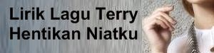 Lirik Lagu Terry - Hentikan Niatku