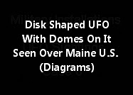 Disk Shaped UFO With Domes On It And Seen Over Maine United States (Diagrams)