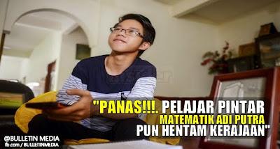 PANAS!!!. Pelajar pintar matematik Adi Putra Abd Ghani pun hentam kerajaan
