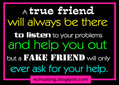 A true friend will always be there to listen to your problems and help you out