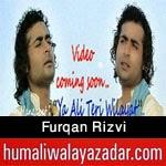 http://www.humaliwalayazadar.com/2015/05/furqan-rizvi-manqabat-2015.html