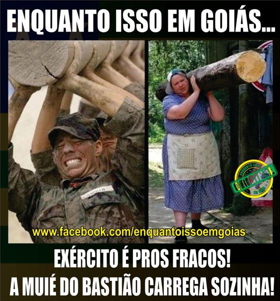 MOTIVACIONAIS: Enquanto isso em Goiás... - Exército é para os fracos, a muie do Bastião carrega soziha...