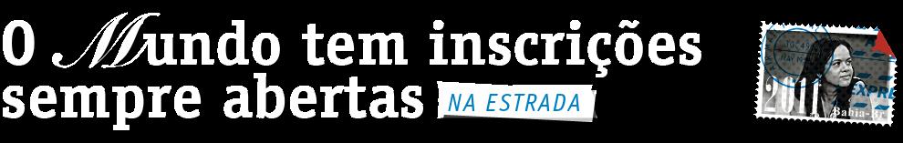 O MUNDO TEM INSCRIÇOES SEMPRE ABERTAS (NA ESTRADA)