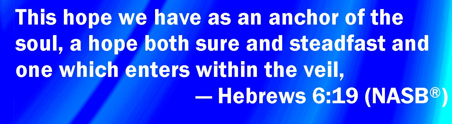 Hebrews 6:19 We have this hope as an anchor for the soul, firm and ...