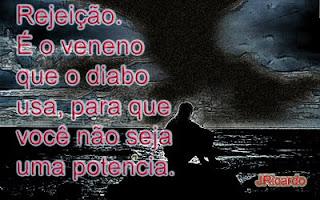 .::REJEIÇÃO UMA ARMADILHA DO DIABO::.