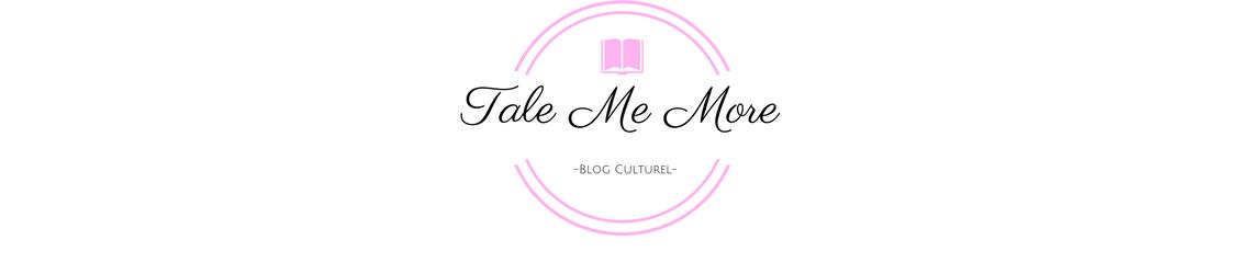 Tale Me More : Blog culturel