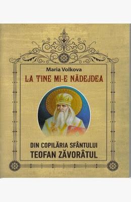 """""""DIN COPILĂRIA SFÂNTULUI TEOFAN ZĂVORÂTUL"""".TRADUCERE DE ANGELA VOICILĂ. Click pe copertă!"""