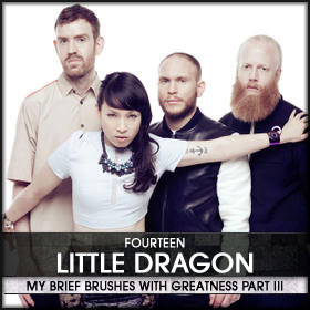 My Brief Brushes With Greatness Part III: 14. Little Dragon