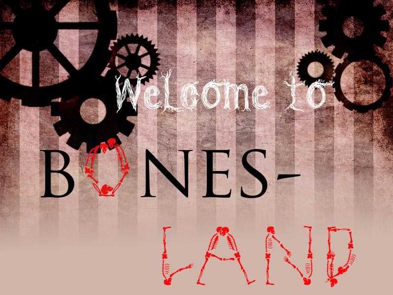Welcome to Bones-Land