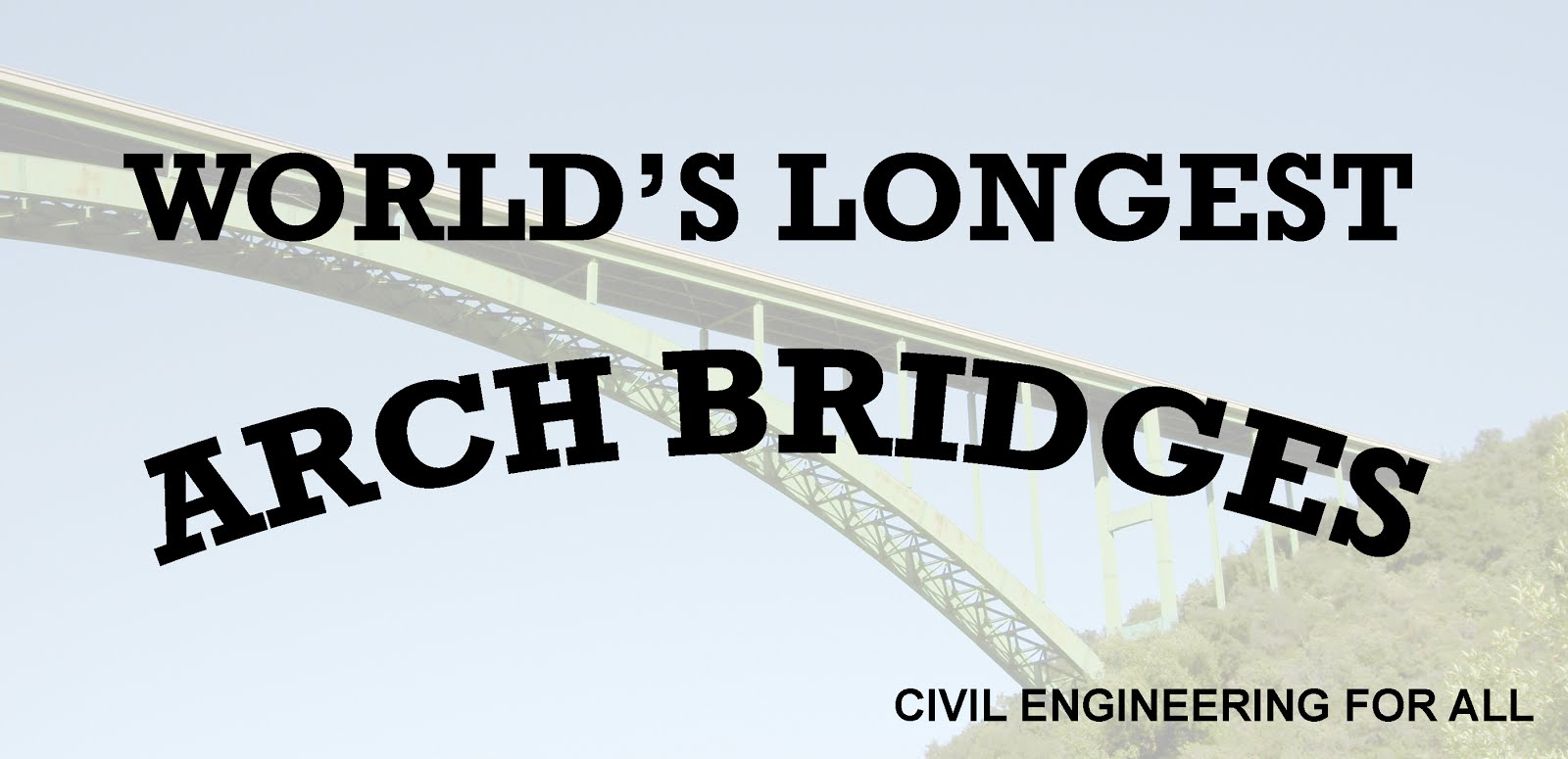 WORLD'S LONGEST ARCH BRIDGES
