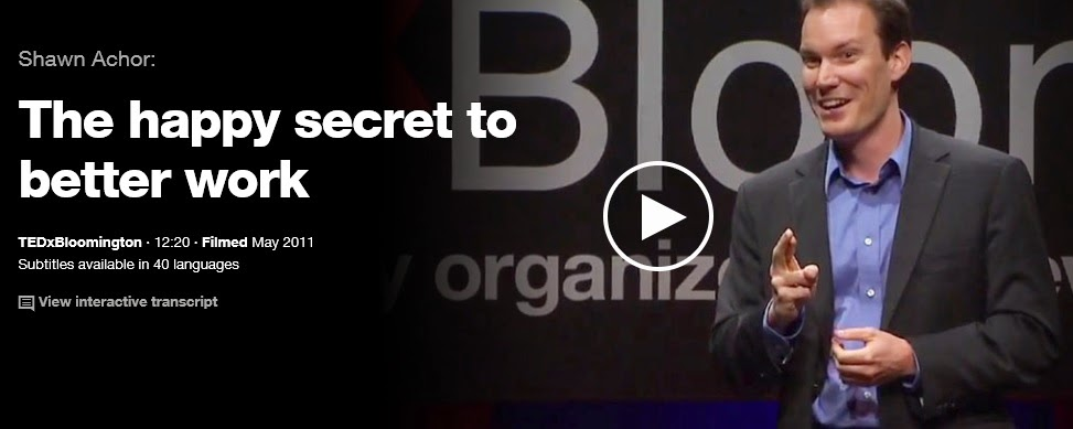 http://www.ted.com/talks/shawn_achor_the_happy_secret_to_better_work