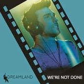 Dreamland Cast - We're Not Done