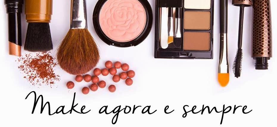 Make Agora e Sempre - Blog de maquiagem, beleza, moda e tudo mais!!!