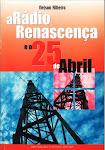 25- A Rádio Renascença e o 25 de Abril. Universidade Católica Editora. Lisboa, 2002.