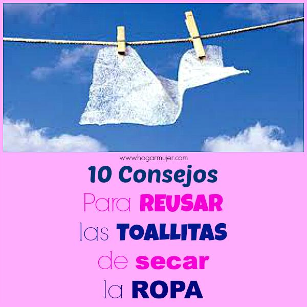 10 Consejos Para Reusar Las Toallitas de Secar La Ropa