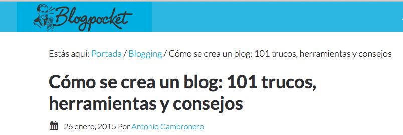 http://www.blogpocket.com/2015/01/26/como-se-crea-un-blog-101-trucos-herramientas-consejos/
