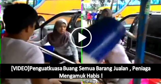 [VIDEO]Penguatkuasa Buang Semua Barang Jualan , Peniaga Mengamuk Habis ! Gangster pon ade hati perot la dari bangsat2 ni