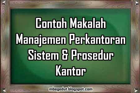 contoh makalah, manajemen, manajemen perkantoran, sistem kantor, prosedur kantor