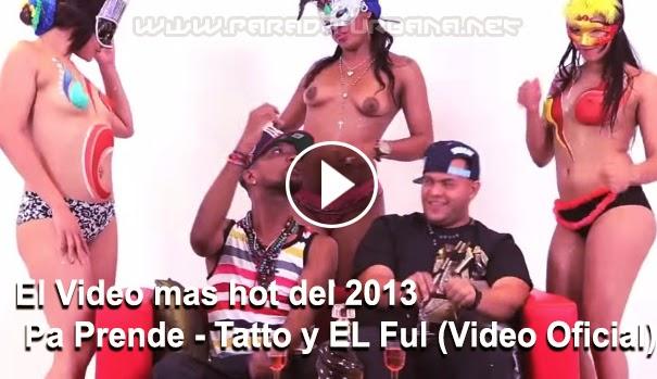 VIDEO - El video mas hot del 2013, Pa Prende - Tatto y EL Ful
