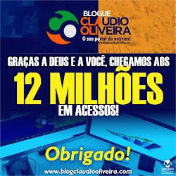 Blogue Claudio Oliveira: GRAÇAS A DEUS E A VOCÊ, CHEGAMOS AOS 12 MILHÕES EM ACESSOS!