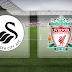 swansea city vs liverpool fc: preview,barisan kemungkinan dan live streaming links