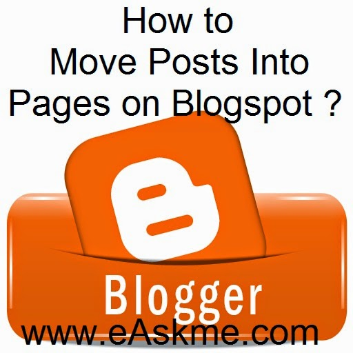 How to Move Posts Into Pages on Blogspot : eAskme