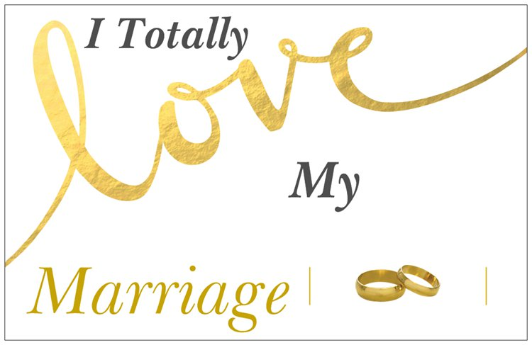 I Totally Love My Marriage