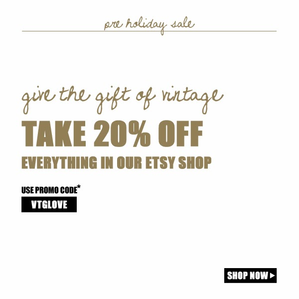 Receive 20 percent off everything in our vintage shop