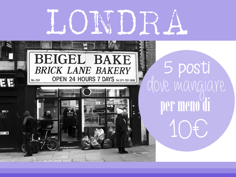 Diario di una travelholic: LONDRA: DOVE MANGIARE CON 10€ (O MENO!)