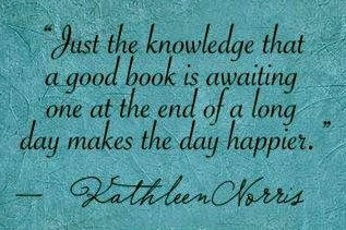 Just the knowlede that a good book is awaitng at the end of a long day maskes the day happier.