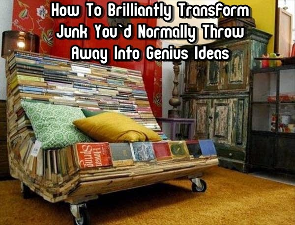How To Brilliantly Transform Junk You'd Normally Throw Away Into Genius Ideas
