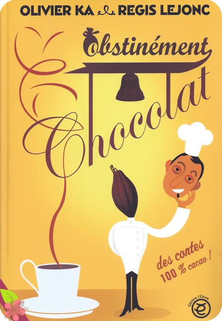 Obstinément Chocolat d'Oliver Ka et Régis Lejonc