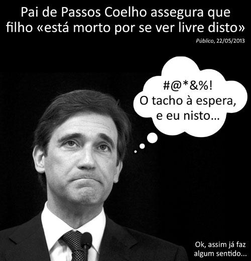 Passos Coelho pensa: «#@*&%! O tacho à espera, e eu nisto...» Ok, assim já faz algum sentido...