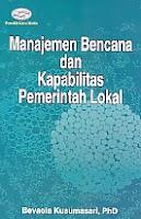 AJIBAYUSTORE  Judul Buku : Manajemen Bencana dan Kapabilitas Pemerintah Lokal Pengarang : Bevaola Kusumasari, Ph D Penerbit : Gava Media