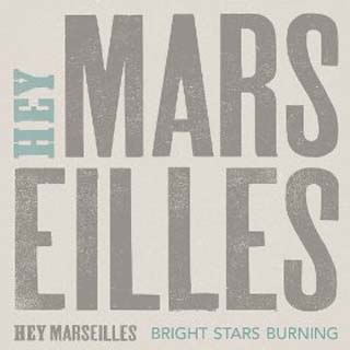 Hey Marseilles – Bright Stars Burning Lyrics | Letras | Lirik | Tekst | Text | Testo | Paroles - Source: musicjuzz.blogspot.com