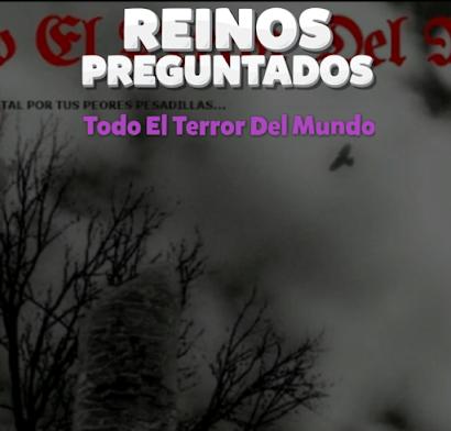 """CANAL DE TODO EL TERROR DEL MUNDO EN """"REINOS PREGUNTADOS"""""""