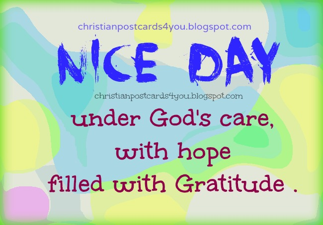 Nice Day under God's care. Free christian ecard for sharing with friends by facebook, phone, pin, whatsapp. Have a happy day. Free christian postcards, images.