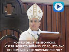 VIDEO DE LA HOMILÍA DEL SR. OBISPO, DEL DÍA  26 DE NOVIEMBRE DE 2017