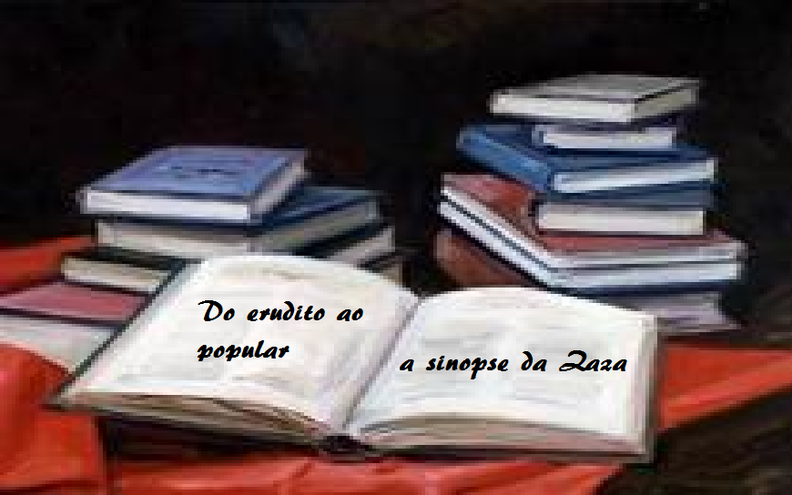 Do erudito ao popular a sinopse da Zaza