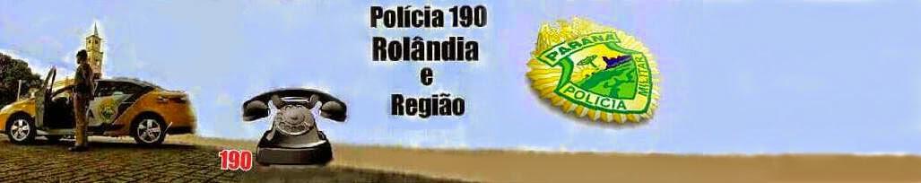 POLÍCIA 190 - ROLÂNDIA  e  região