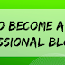 How to become a professional blogger - 4 Tips