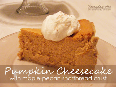 Everyday Art: Pumpkin Cheesecake with Maple-Pecan ...