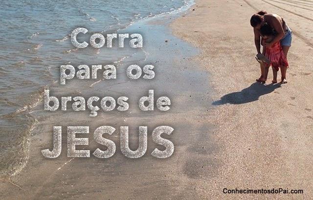Corra Para os Braços de Jesus - Mensagem de Salvação