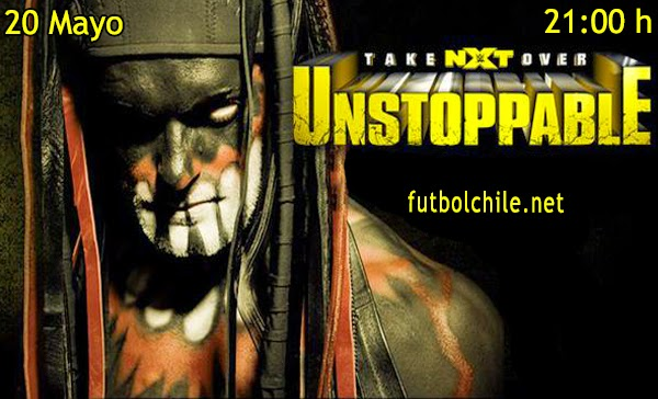 WWE NXT Takeover: Unstoppable - Miercoles 20 de Mayo 2015 - 21:00 hrs