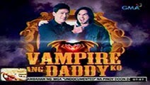 Vampire Ang Daddy Ko - September 6, 2015