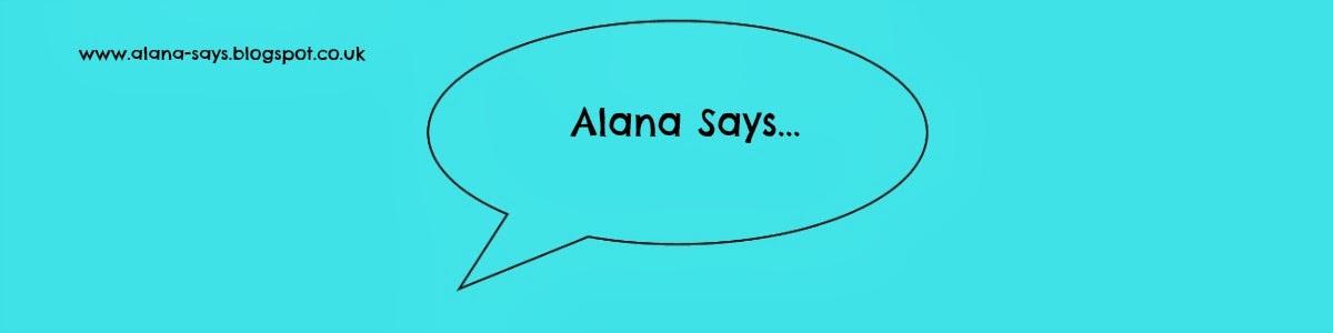 Alana Says...