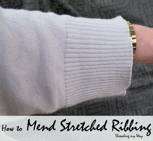 How to Easily Mend Stretched Ribbing on Clothing ~ Threading My Way