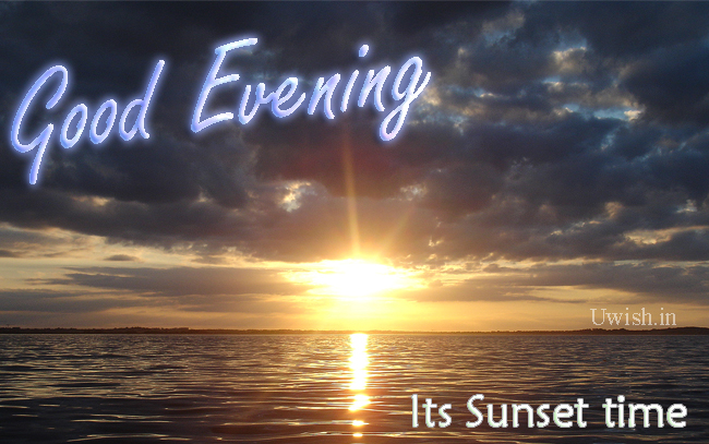 Good Evening - Its sunset time to get home and relax after the work loads.  Good Evening wishes and greetings